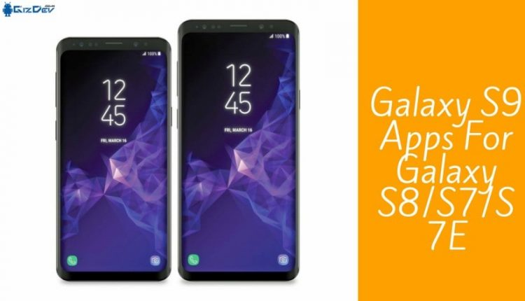 Samsung-u yükləyin Galaxy S9 tələbi Galaxy S8 / S7 / S7E APK