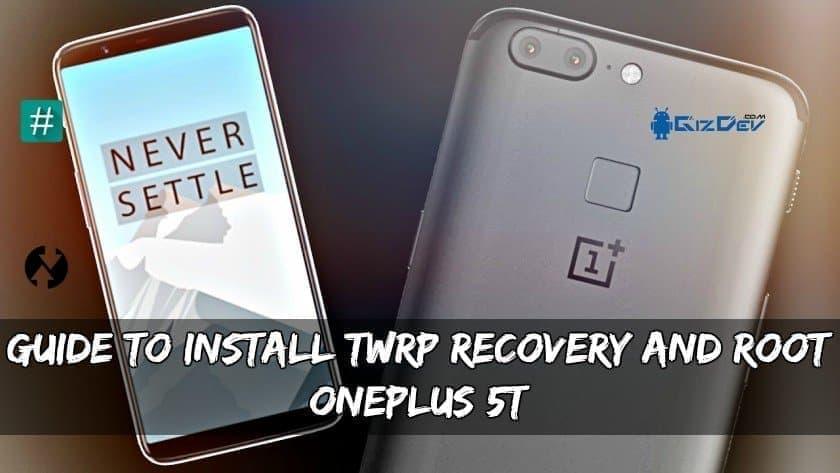 Водич за инсталирање на OnePlus 5T TWRP и обнова на корени