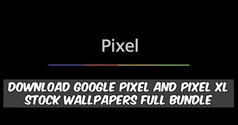 Tải xuống Google Pixel và Pixel XL Stock Wallpapers Full Bundle 2